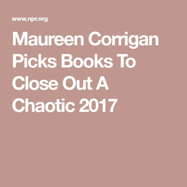 Maureen Corrigan Picks Books To Close Out A Chaotic 2017