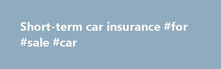 Short-term car insurance #for #sale #car http://cars.nef2.com/short-term-car-insurance-for-sale-car/  #day car insurance # Short-term car insurance How short-term car insurance works Do you need to borrow someone else's vehicle, or add a friend to your car insurance for a day or two? A separate short-term car insurance policy allows you to cover additional drivers on your vehicle, without putting the no-claims bonus on your main car insurance at risk. Cover is instant and available from 1 to…