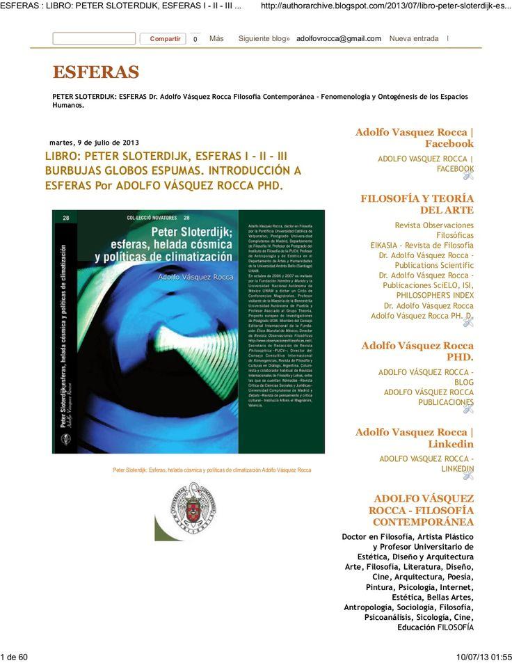 """- Adolfo Vásquez Rocca, """"PETER SLOTERDIJK 'ESFERAS, HELADA CÓSMICA Y POLÍTICAS DE CLIMATIZACIÓN """" , Colección Novatores, Nº 28, Editorial de la Institución Alfons el Magnànim (IAM), Valencia, España, 2008. Ver eBook ↓ ↓    http://es.slideshare.net/AdolfoEVasquezRocca/libro-peter-sloterdijk-esferas-i-ii-iii-burbujas-globos-espumas-introduccin-a-esferas-por-adolfo-vsquez-rocca-phd"""