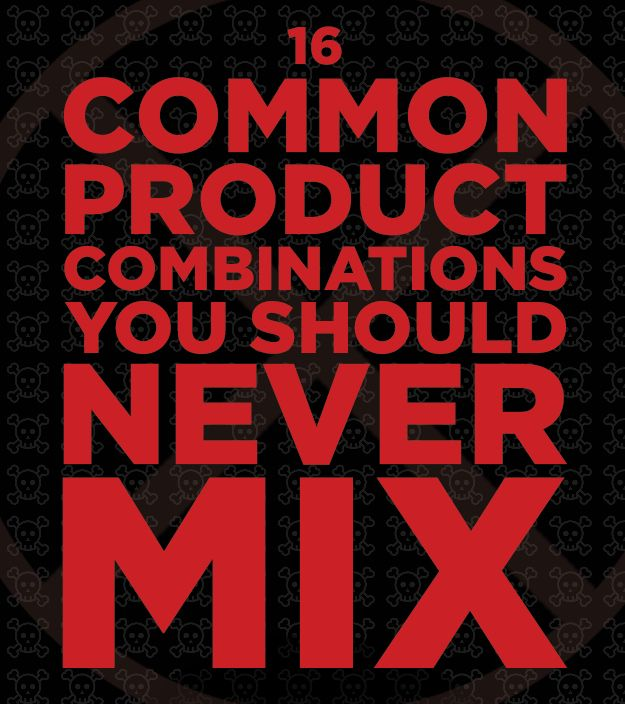 16 Common Product Combinations You Should Never Mix ~ Yikes!  Some are practical, like not mixing pretty much ANYTHING with bleach, but I had no idea about the hair dyes or some of the others.