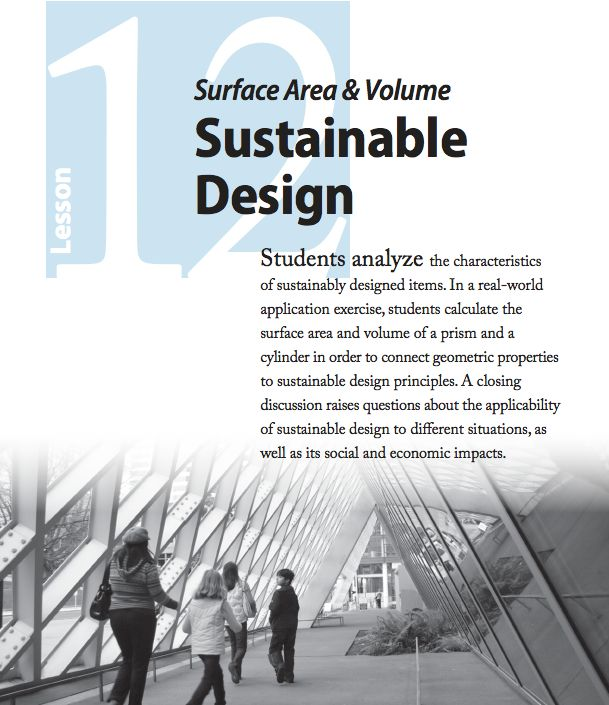 FREE LESSON: SURFACE AREA & VOLUME: SUSTAINABLE DESIGN | Students analyze the characteristics of sustainably designed items. In a real-world application exercise, students calculate the surface area and volume of a prism and a cylinder in order to connect geometric properties to sustainable design principles. A closing discussion raises questions about the applicability of sustainable design to different situations, as well as its social and economic impacts.