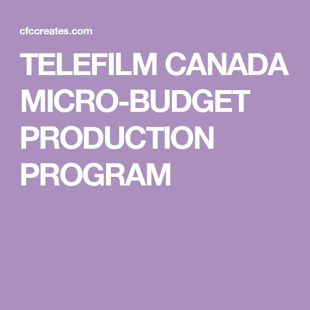 TELEFILM CANADA MICRO-BUDGET PRODUCTION PROGRAM