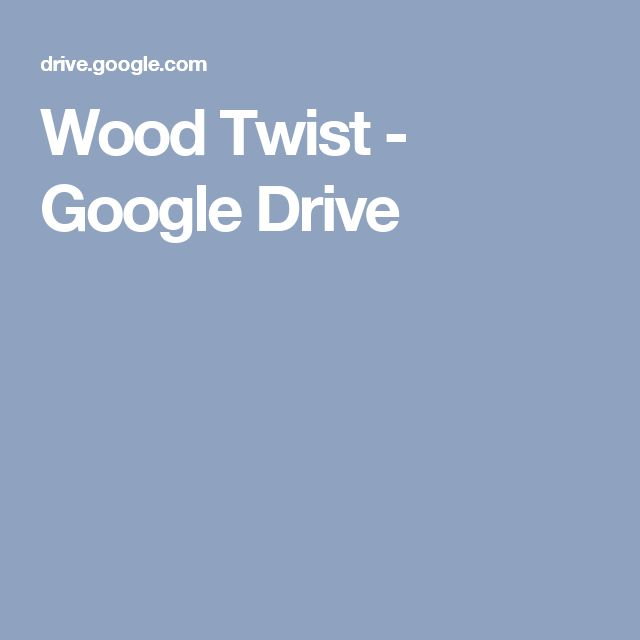 Wood Twist - Google Drive