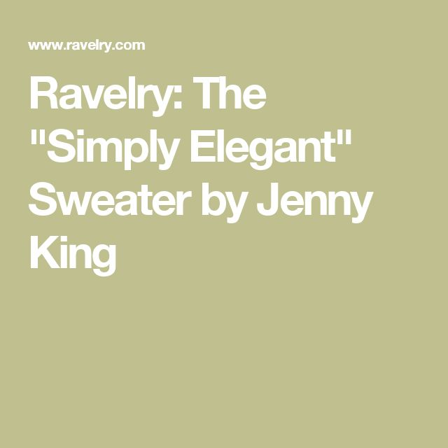 """Ravelry: The """"Simply Elegant"""" Sweater by Jenny King"""