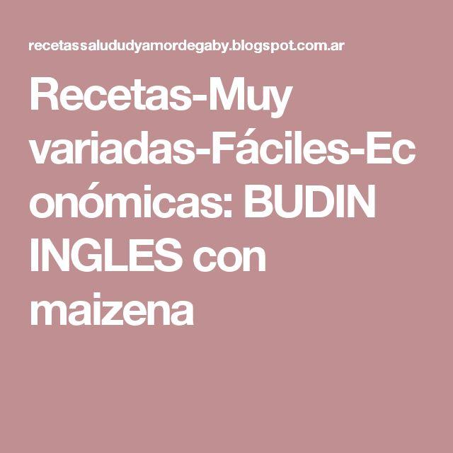 Recetas-Muy variadas-Fáciles-Económicas: BUDIN INGLES con maizena