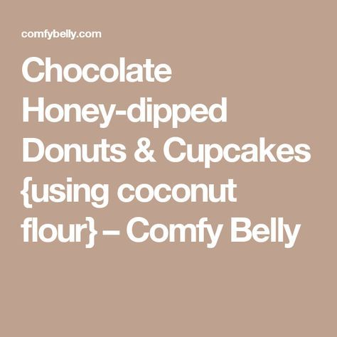 Chocolate Honey-dipped Donuts & Cupcakes {using coconut flour} – Comfy Belly