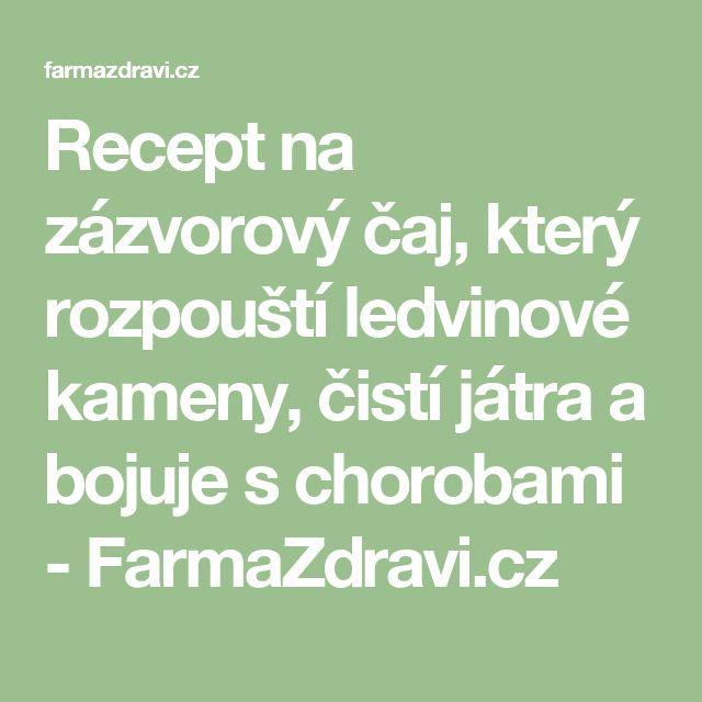 Recept na zázvorový čaj, který rozpouští ledvinové kameny, čistí játra a bojuje s chorobami - FarmaZdravi.cz