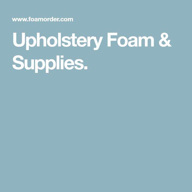 Upholstery Foam & Supplies.