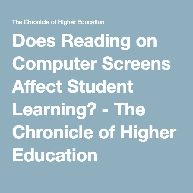 Does Reading on Computer Screens Affect Student Learning? - The Chronicle of Higher Education
