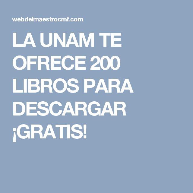 LA UNAM TE OFRECE 200 LIBROS PARA DESCARGAR ¡GRATIS!