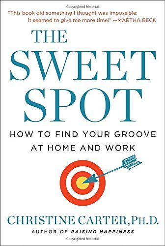 """""""The Sweet Spot: How to Find Your Groove at Home and Work"""" by Christine Carter '94"""