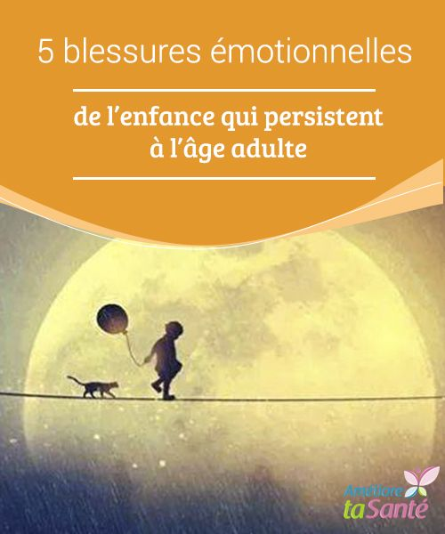 5 blessures #émotionnelles de #l'enfance qui #persistent à l'âge #adulte   Dans cet article, nous allons tenter #d'identifier les cinq blessures qui empêchent d'être soi même.