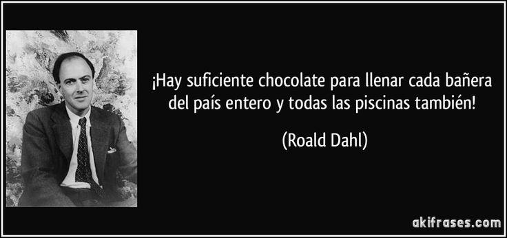 100 ANYS DEL NAIXEMENT DE ROALD DAHL ¡Hay suficiente chocolate para llenar cada bañera del país entero y todas las piscinas también! (Roald Dahl)