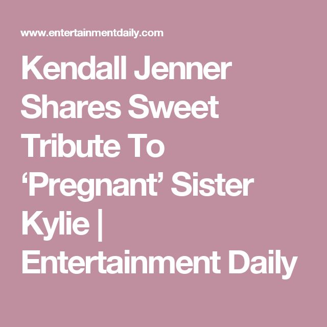 Kendall Jenner Shares Sweet Tribute To 'Pregnant' Sister Kylie | Entertainment Daily