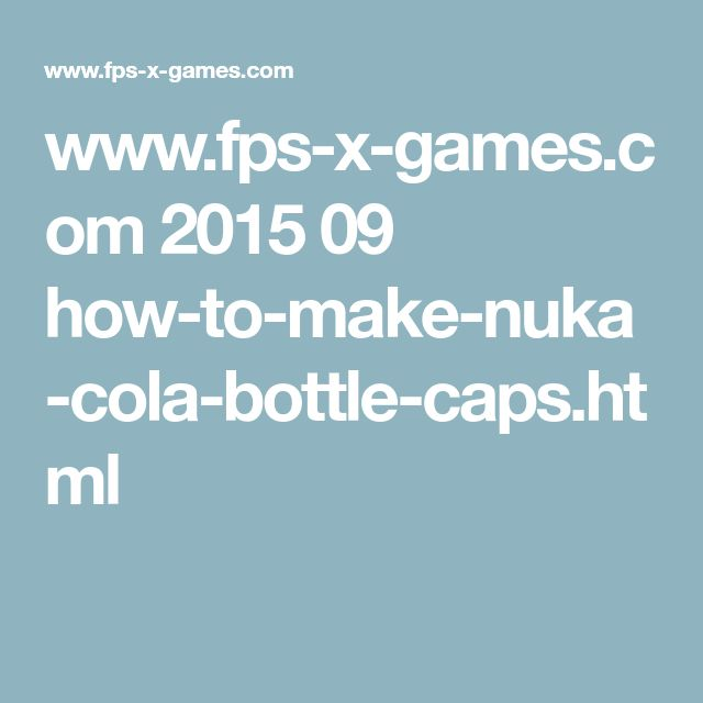www.fps-x-games.com 2015 09 how-to-make-nuka-cola-bottle-caps.html