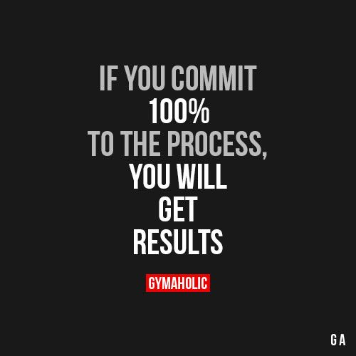 If You Commit 100% To The Process
