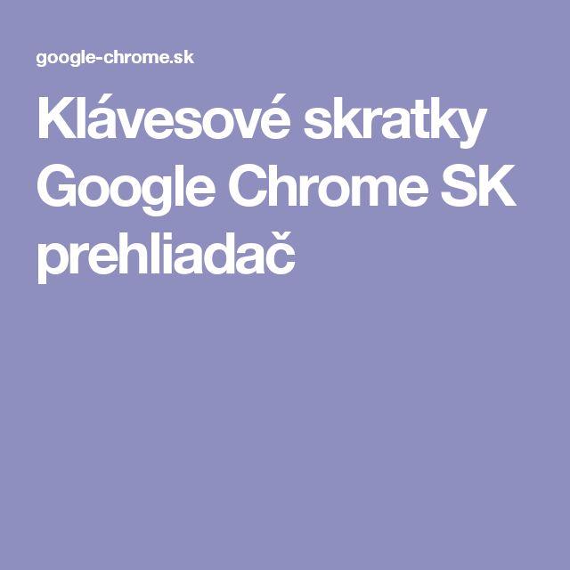 Klávesové skratky Google Chrome SK prehliadač