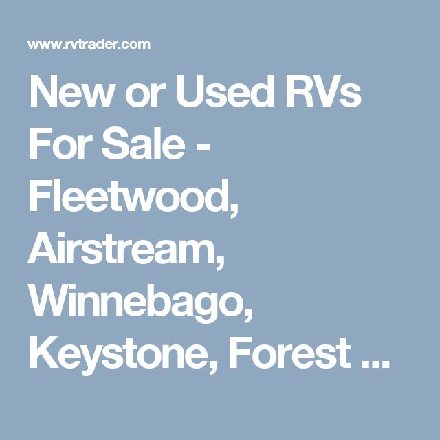 New or Used RVs For Sale - Fleetwood, Airstream, Winnebago, Keystone, Forest River, Newmar - RVTrader.com