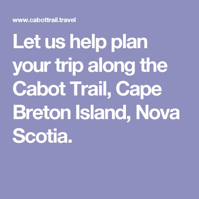 Let us help plan your trip along the Cabot Trail, Cape Breton Island, Nova Scotia.