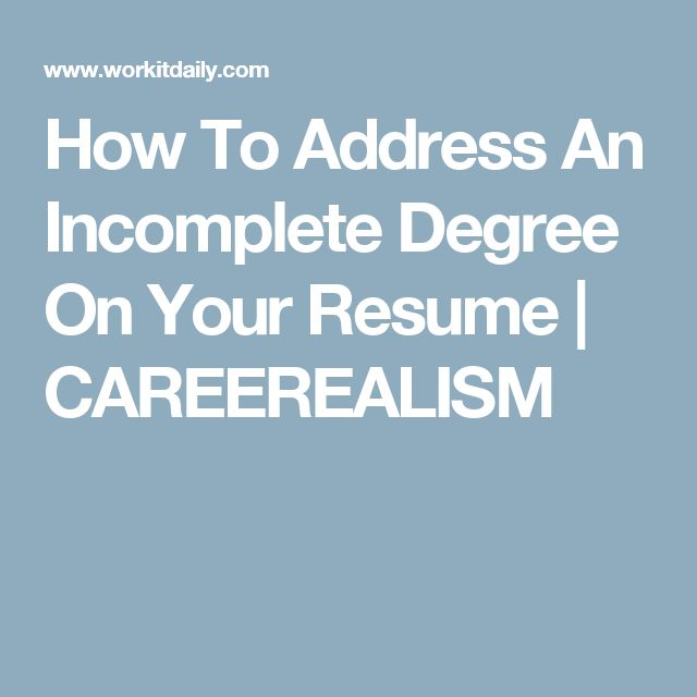 How To Address An Incomplete Degree On Your Resume Career Advice