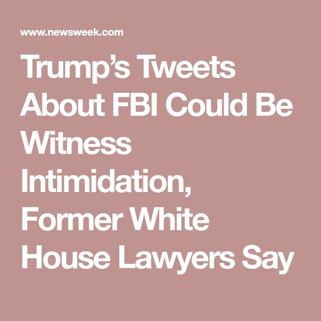 Trump's Tweets About FBI Could Be Witness Intimidation, Former White House Lawyers Say