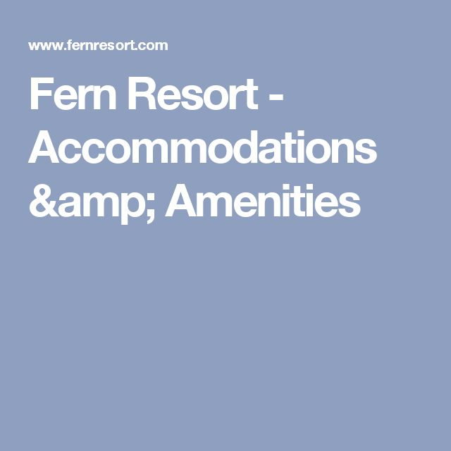 Fern Resort - Accommodations & Amenities