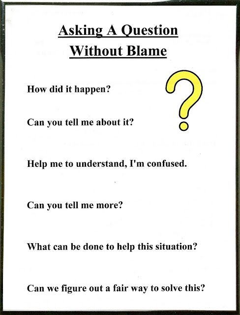 This can go for anything but is great when you start to teach. When something occurs it is all to easy to place blame before asking what happened. If a blaming statement is said, everyone becomes defensive and ill feelings arise. When a person asks for information, like a detective, in a non-blaming way, a dialog is established that can help solve a problem in a positive manner.