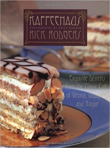 Kaffeehaus: Exquisite Desserts from the Classic Cafés of Vienna, Budapest, and Prague: Rick Rodgers: 9780609604533: Amazon.com: Books