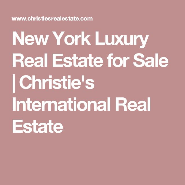 New York Luxury Real Estate for Sale   Christie's International Real Estate