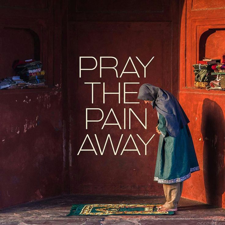 Pray the pain away to The ultimate Healer, Allah subhanahu wa ta'ala.
