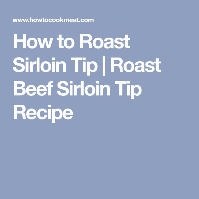 How to Roast Sirloin Tip | Roast Beef Sirloin Tip Recipe