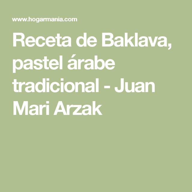 Receta de Baklava, pastel árabe tradicional - Juan Mari Arzak