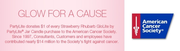 Glow For A Cause - PartyLite donates $1 of every Strawberry Rhubarb GloLite by #PartyLite Jar Candle purchase to the American Cancer Society. Since 1997, Consultants, Customers and employees have contributed nearly 14 million to the Society's fight against cancer.