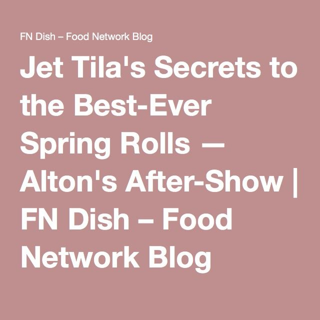 Jet Tila's Secrets to the Best-Ever Spring Rolls — Alton's After-Show | FN Dish – Food Network Blog
