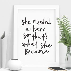 'She Needed A Hero' Typography Print