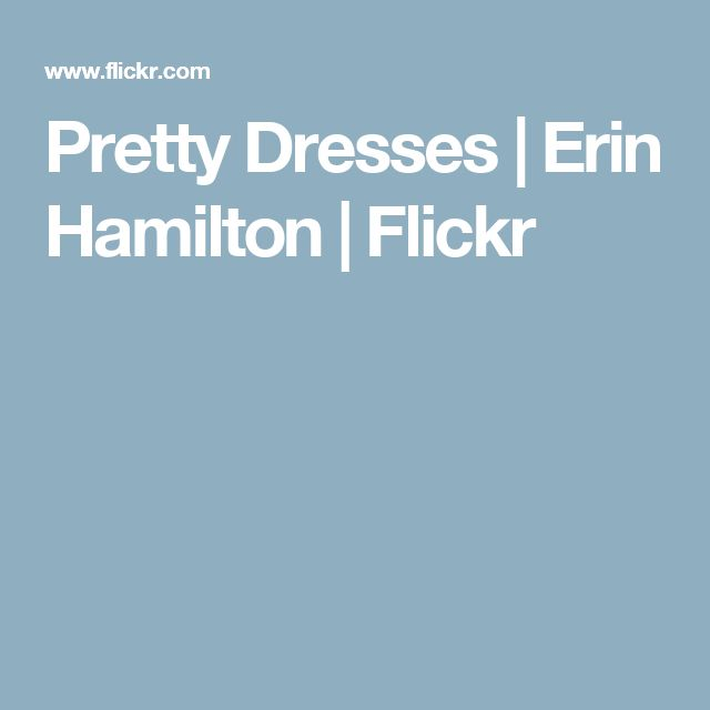 Pretty Dresses | Erin Hamilton | Flickr
