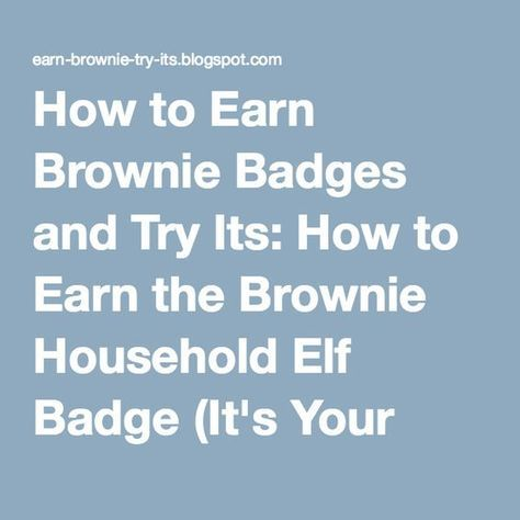 How to Earn Brownie Badges and Try Its: How to Earn the Brownie Household Elf Badge (It's Your Planet-Love It WOW! Journey)