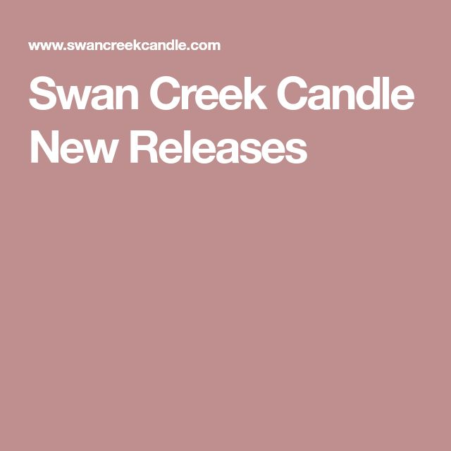 Swan Creek Candle New Releases