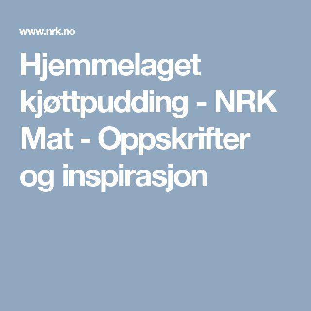 Hjemmelaget kjøttpudding - NRK Mat - Oppskrifter og inspirasjon