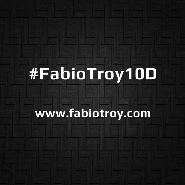 #FabioTroy10D | www.fabiotroy.com