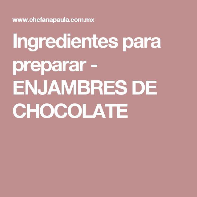 Ingredientes para preparar - ENJAMBRES DE CHOCOLATE