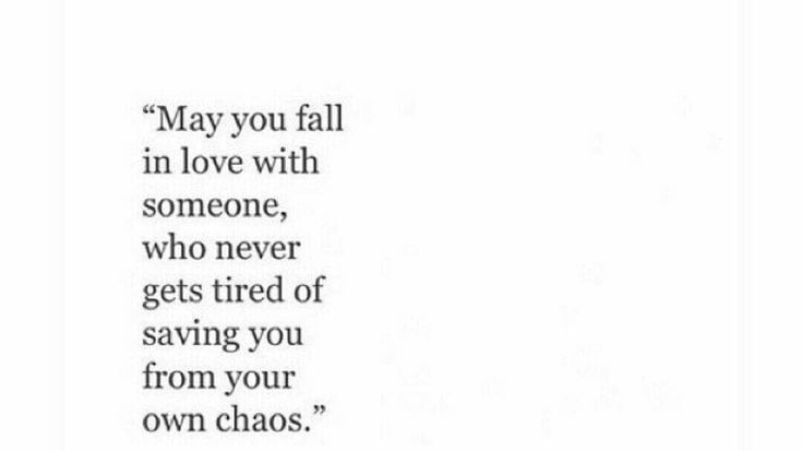 may you fall in love with someone who never gets tired of saving you from your own chaos