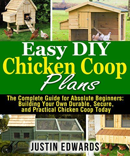 FREE TODAY Easy DIY Chicken Coop Plans: The Complete Guide for Absolute Beginners:  Building Your Own Durable, Secure, and Practical Chicken Coop Today by Justin Edwards http://www.amazon.com/dp/B0117W8SEY/ref=cm_sw_r_pi_dp_HwDrwb1BBQ4A7