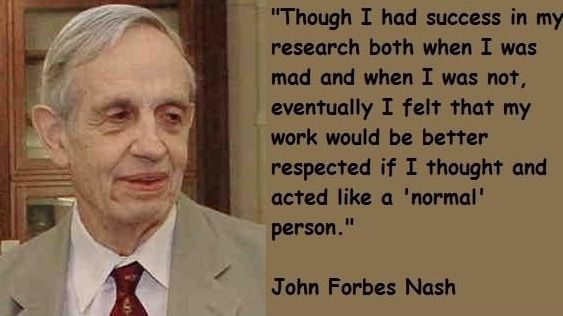 John Forbes Nash, mad genius, beautiful mind.   https://voxsynaesthetica.wordpress.com