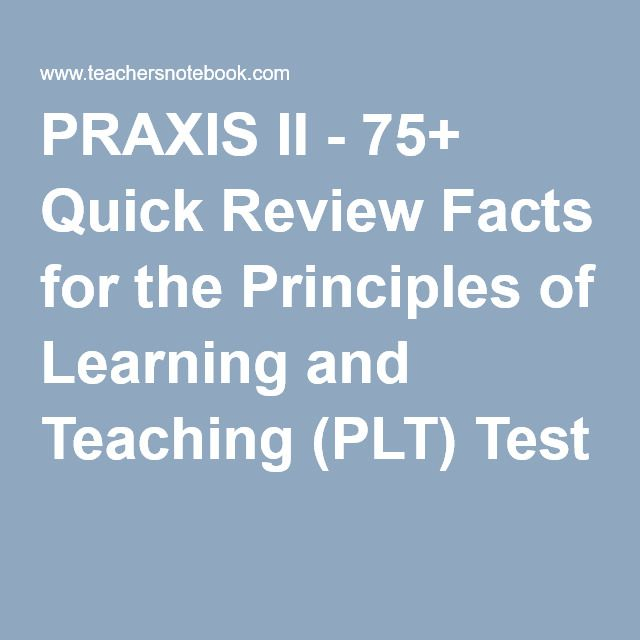 PRAXIS II - 75+ Quick Review Facts for the Principles of Learning and Teaching (PLT) Test #education #teacher #teaching #classrooms #PRAXIS #learning #exams