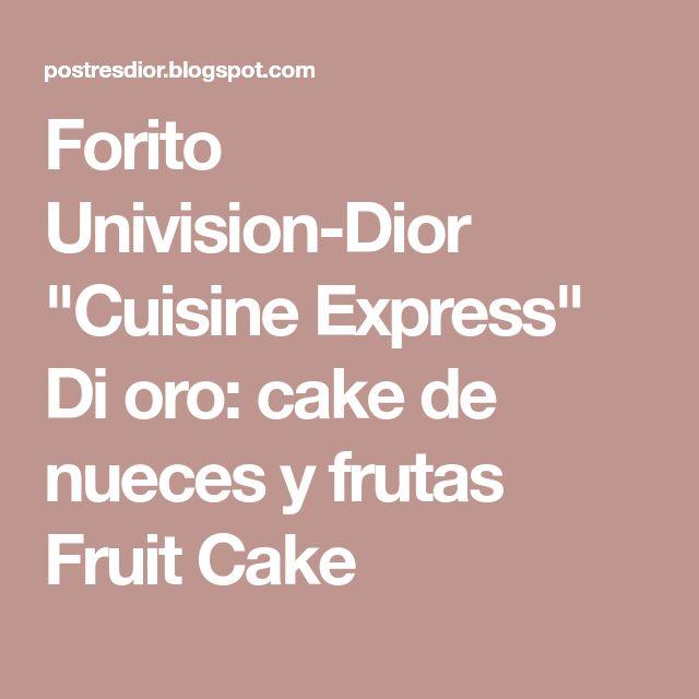 "Forito Univision-Dior ""Cuisine Express"" Di oro: cake de nueces y frutas Fruit Cake"
