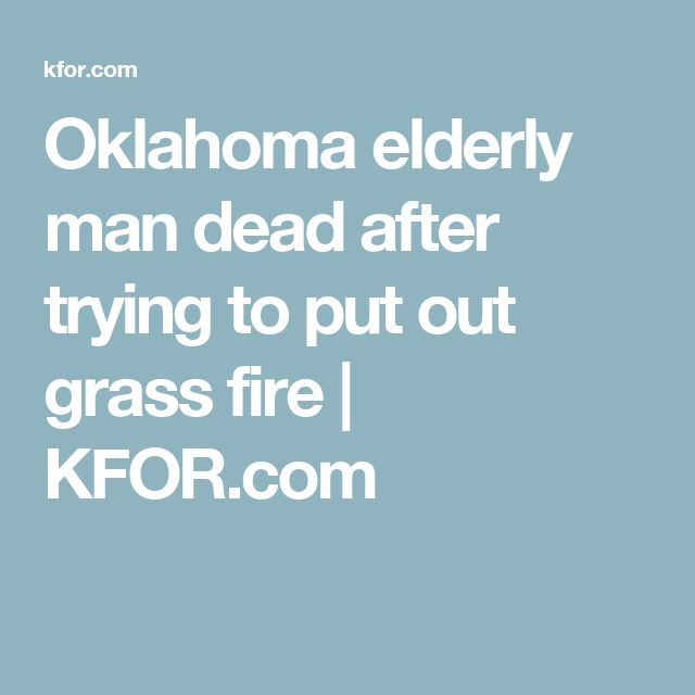Oklahoma elderly man dead after trying to put out grass fire | KFOR.com