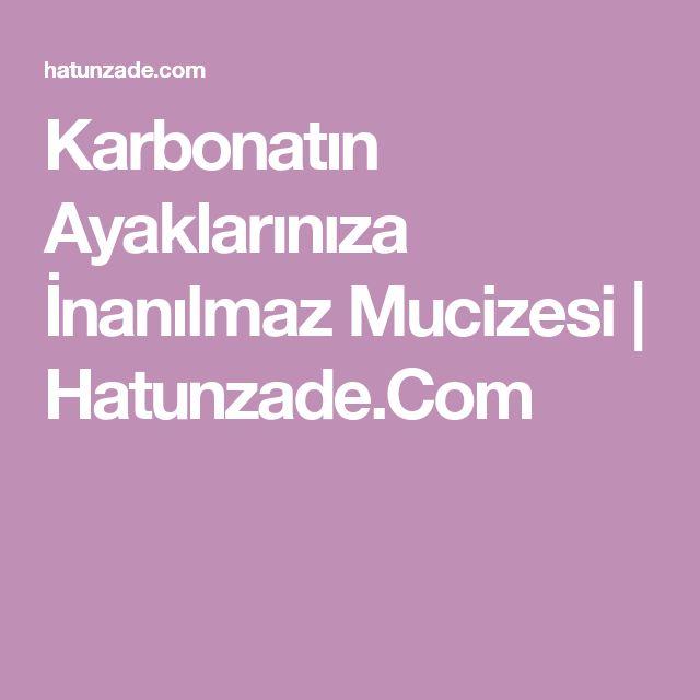 Karbonatın Ayaklarınıza İnanılmaz Mucizesi | Hatunzade.Com