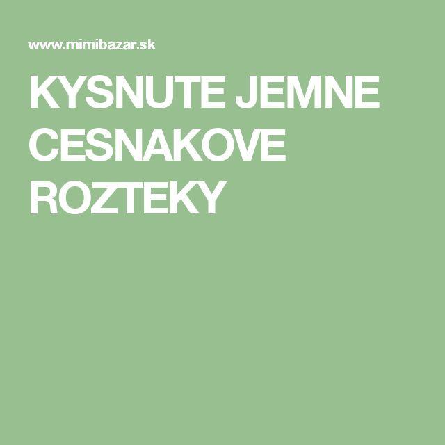 KYSNUTE JEMNE CESNAKOVE ROZTEKY