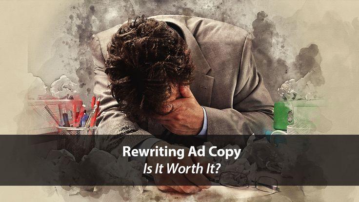 Rewriting Ad Copy: Is It Worth It?